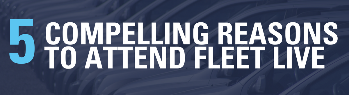 5 compelling reasons to attend Fleet Live